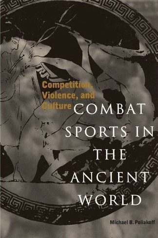 Combat Sports in the Ancient World Michael B. Poliakoff